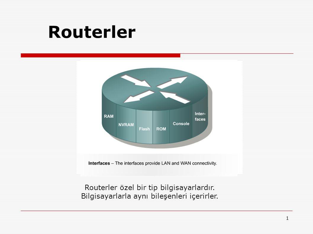 1 Routerler Routerler özel bir tip bilgisayarlardır. Bilgisayarlarla aynı bileşenleri içerirler.