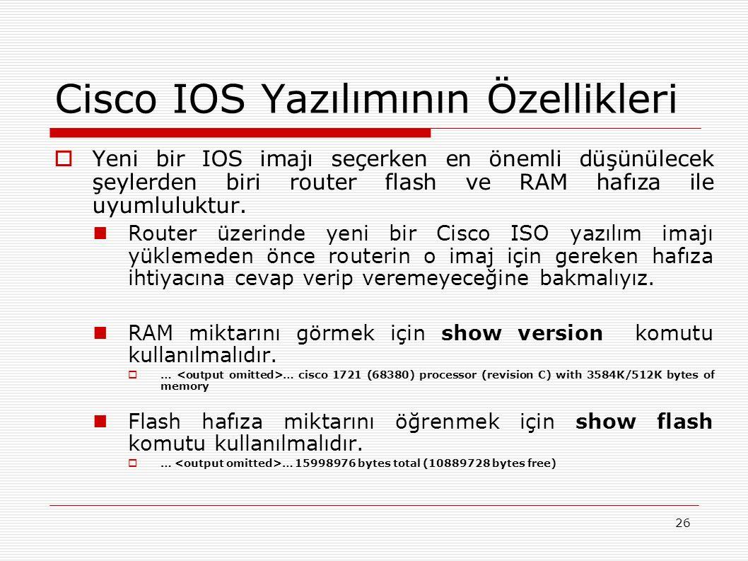 26  Yeni bir IOS imajı seçerken en önemli düşünülecek şeylerden biri router flash ve RAM hafıza ile uyumluluktur.
