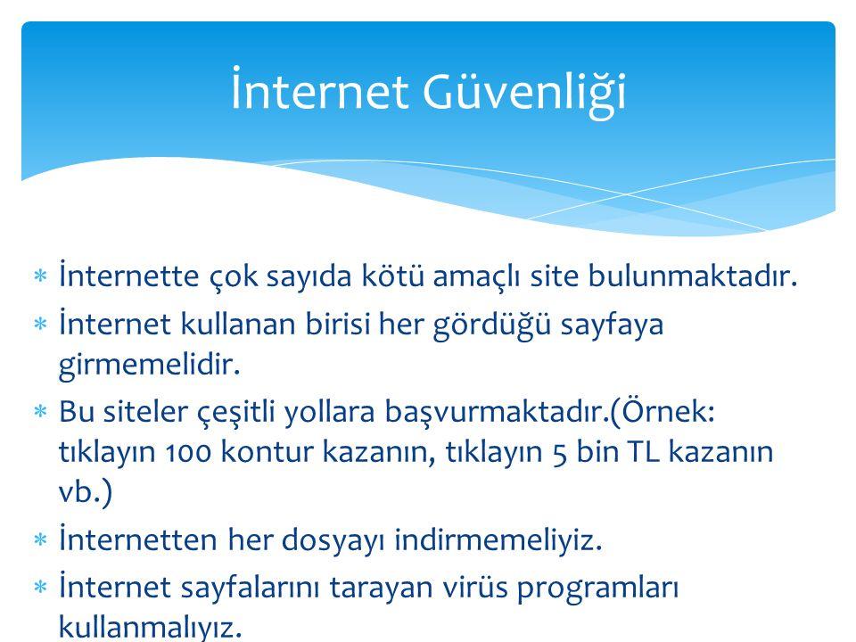  İnternette çok sayıda kötü amaçlı site bulunmaktadır.  İnternet kullanan birisi her gördüğü sayfaya girmemelidir.  Bu siteler çeşitli yollara başv