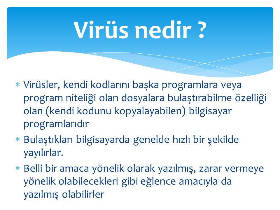  Virüsler, kendi kodlarını başka programlara veya program niteliği olan dosyalara bulaştırabilme özelliği olan (kendi kodunu kopyalayabilen) bilgisay
