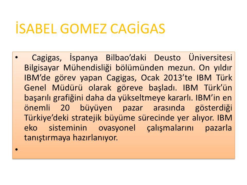 İSABEL GOMEZ CAGİGAS Cagigas, İspanya Bilbao'daki Deusto Üniversitesi Bilgisayar Mühendisliği bölümünden mezun.