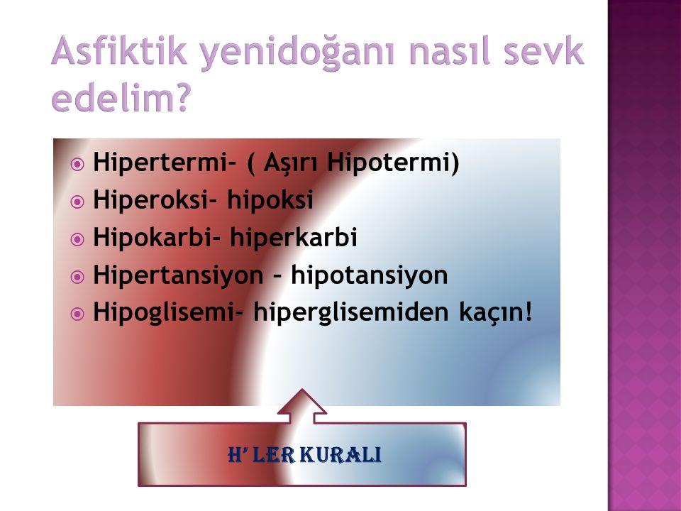  Hipertermi- ( Aşırı Hipotermi)  Hiperoksi- hipoksi  Hipokarbi- hiperkarbi  Hipertansiyon – hipotansiyon  Hipoglisemi- hiperglisemiden kaçın! H'
