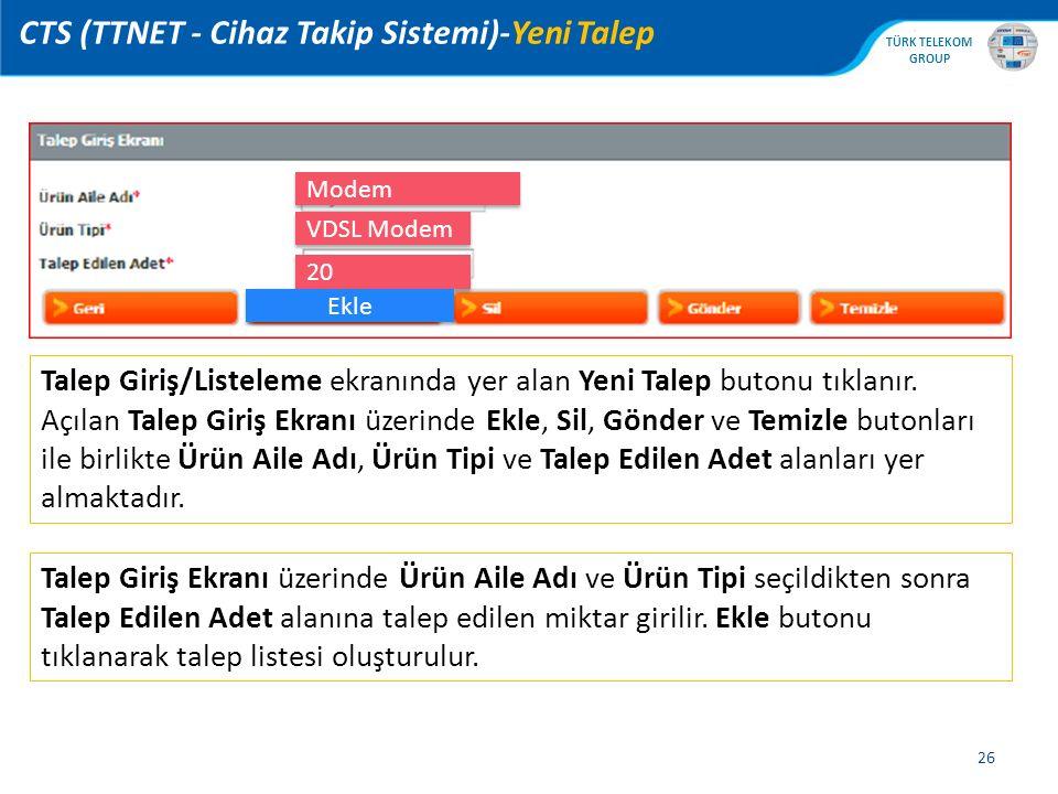 , TÜRK TELEKOM GROUP 26 CTS (TTNET - Cihaz Takip Sistemi)-Yeni Talep Talep Giriş/Listeleme ekranında yer alan Yeni Talep butonu tıklanır.