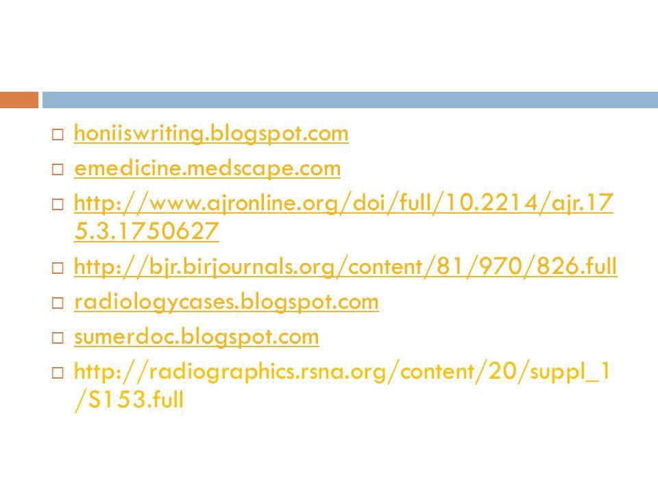  honiiswriting.blogspot.com honiiswriting.blogspot.com  emedicine.medscape.com emedicine.medscape.com  http://www.ajronline.org/doi/full/10.2214/aj