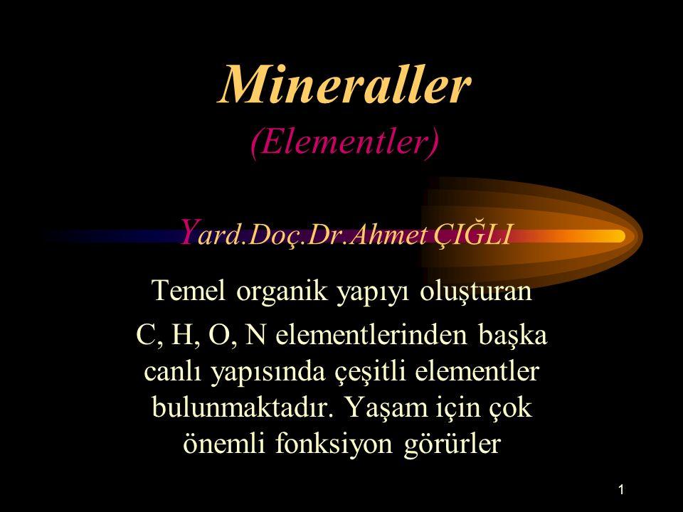 1 Mineraller (Elementler) Y ard.Doç.Dr.Ahmet ÇIĞLI Temel organik yapıyı oluşturan C, H, O, N elementlerinden başka canlı yapısında çeşitli elementler