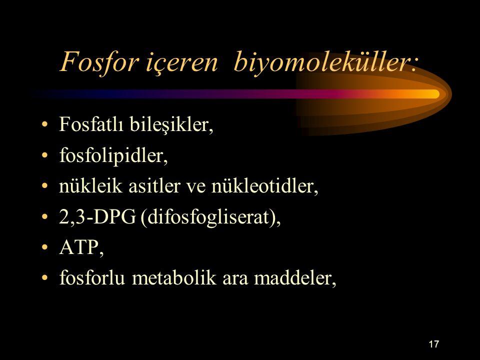 17 Fosfor içeren biyomoleküller: Fosfatlı bileşikler, fosfolipidler, nükleik asitler ve nükleotidler, 2,3-DPG (difosfogliserat), ATP, fosforlu metabol