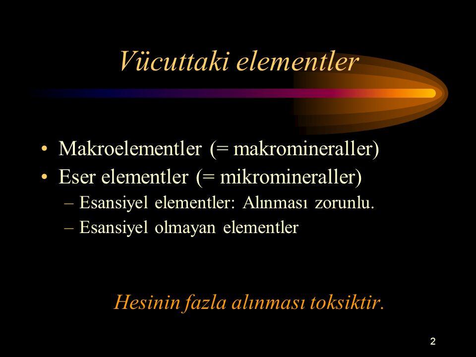 2 Vücuttaki elementler Makroelementler (= makromineraller) Eser elementler (= mikromineraller) –Esansiyel elementler: Alınması zorunlu. –Esansiyel olm