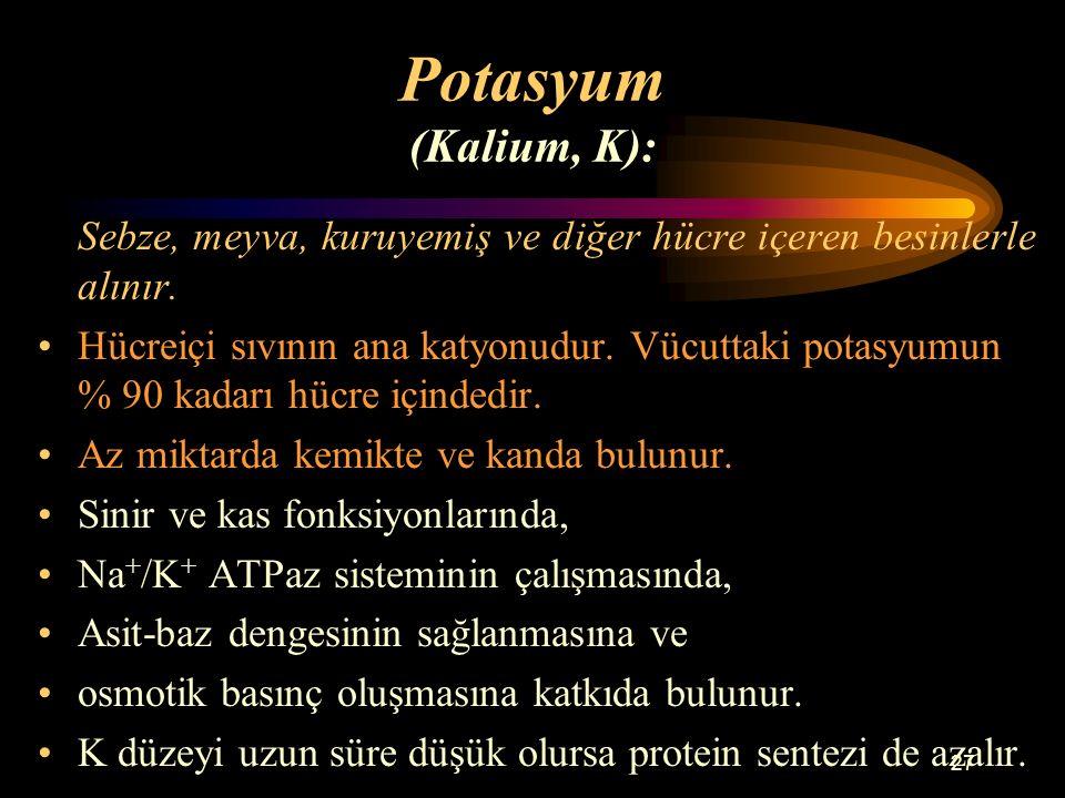 27 Potasyum (Kalium, K): Sebze, meyva, kuruyemiş ve diğer hücre içeren besinlerle alınır. Hücreiçi sıvının ana katyonudur. Vücuttaki potasyumun % 90 k