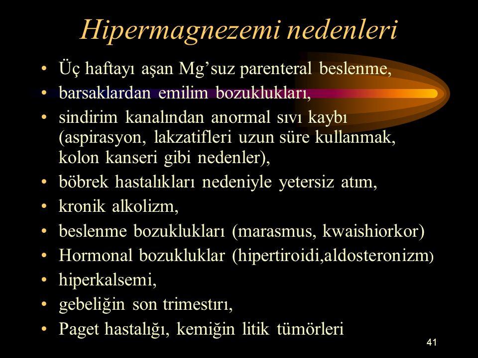 41 Hipermagnezemi nedenleri Üç haftayı aşan Mg'suz parenteral beslenme, barsaklardan emilim bozuklukları, sindirim kanalından anormal sıvı kaybı (aspi
