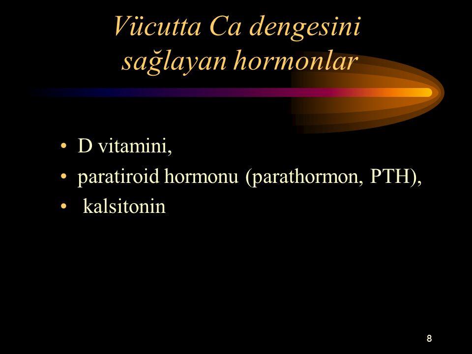 8 Vücutta Ca dengesini sağlayan hormonlar D vitamini, paratiroid hormonu (parathormon, PTH), kalsitonin