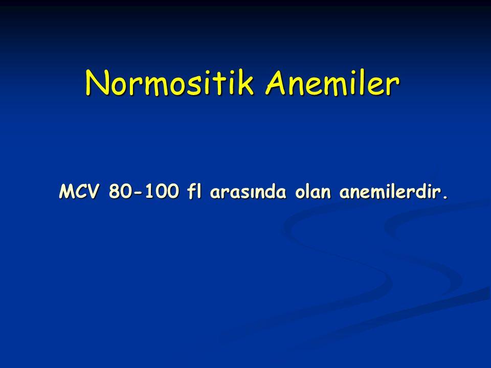 MCV 80-100 fl arasında olan anemilerdir. MCV 80-100 fl arasında olan anemilerdir.