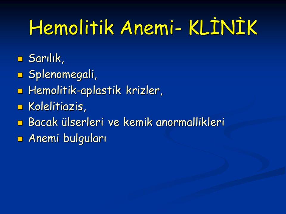 Hemolitik Anemi- KLİNİK Sarılık, Sarılık, Splenomegali, Splenomegali, Hemolitik-aplastik krizler, Hemolitik-aplastik krizler, Kolelitiazis, Kolelitiazis, Bacak ülserleri ve kemik anormallikleri Bacak ülserleri ve kemik anormallikleri Anemi bulguları Anemi bulguları