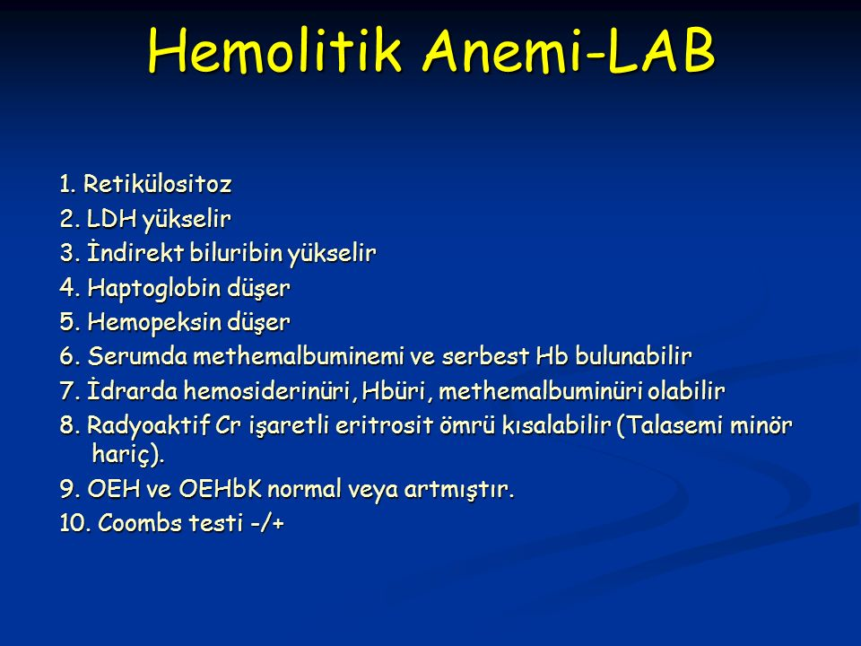 Hemolitik Anemi-LAB 1. Retikülositoz 2. LDH yükselir 3.