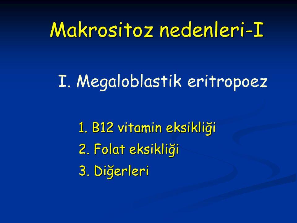 Makrositoz nedenleri-I 1. B12 vitamin eksikliği 2.