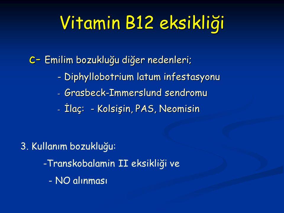 c- Emilim bozukluğu diğer nedenleri; - Diphyllobotrium latum infestasyonu - Grasbeck-Immerslund sendromu - İlaç: - Kolsişin, PAS, Neomisin Vitamin B12 eksikliği 3.