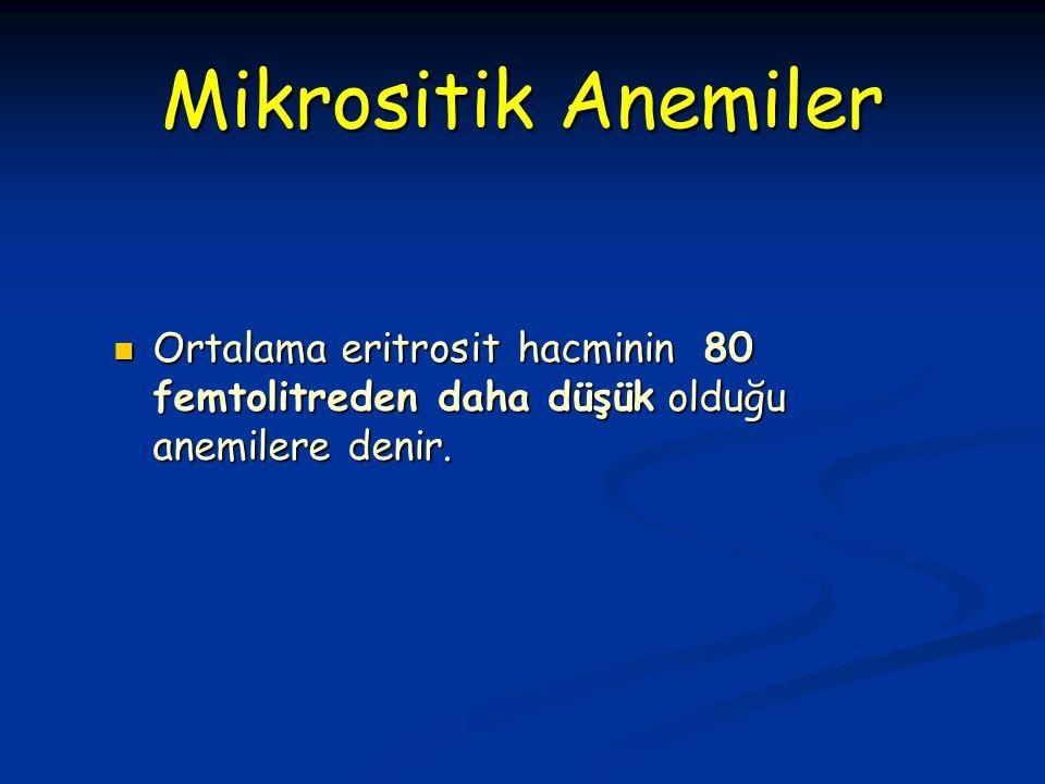 Ortalama eritrosit hacminin 80 femtolitreden daha düşük olduğu anemilere denir.