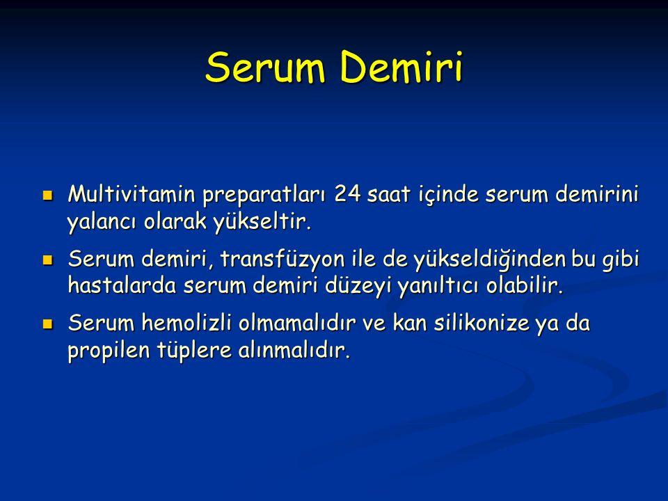 Multivitamin preparatları 24 saat içinde serum demirini yalancı olarak yükseltir.