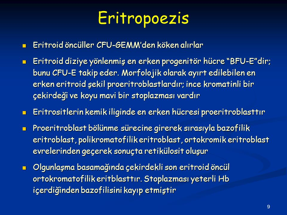 9 Eritroid öncüller CFU-GEMM'den köken alırlar Eritroid öncüller CFU-GEMM'den köken alırlar Eritroid diziye yönlenmiş en erken progenitör hücre BFU-E dir; bunu CFU-E takip eder.