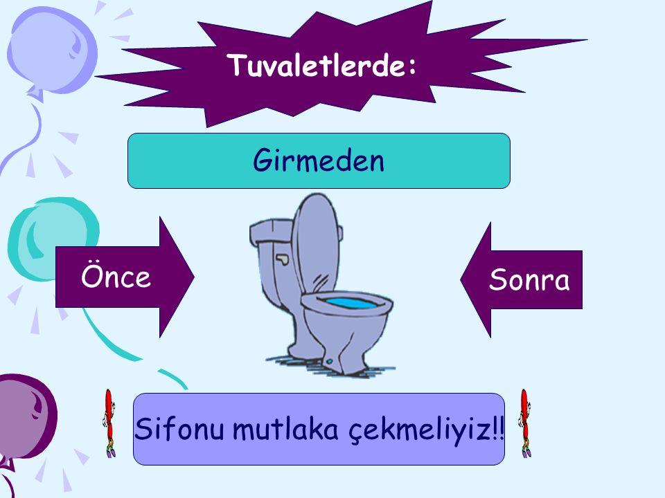 Tuvaletlerde: Girmeden Önce Sonra Sifonu mutlaka çekmeliyiz!!