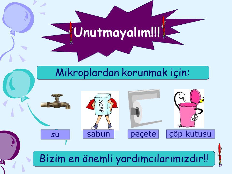 Unutmayalım!!! Mikroplardan korunmak için: su sabunpeçeteçöp kutusu Bizim en önemli yardımcılarımızdır!!