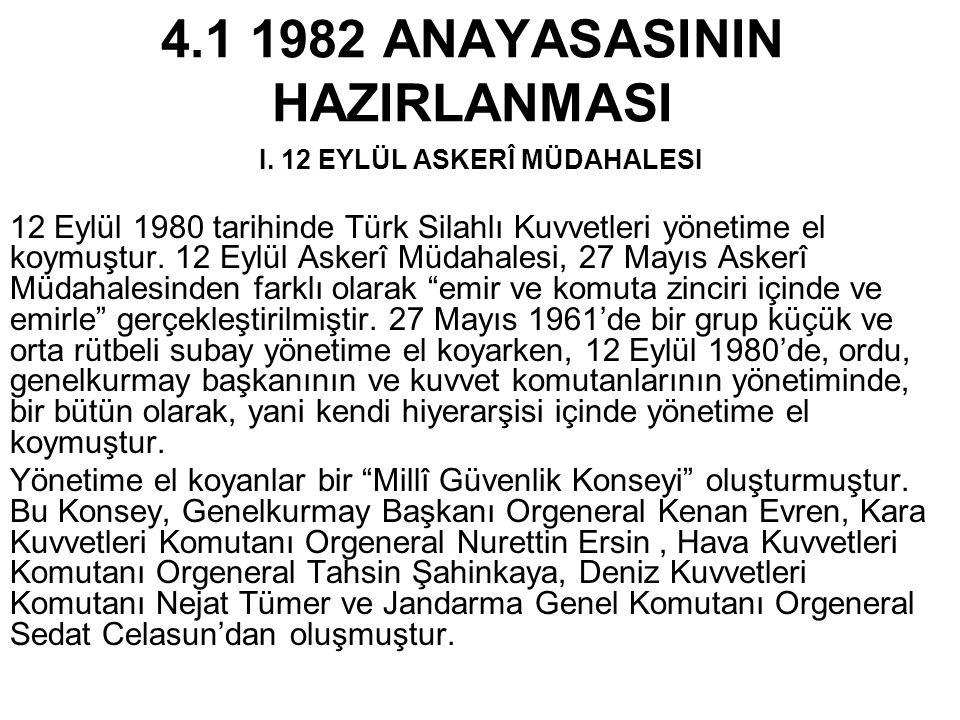 4.1 1982 ANAYASASININ HAZIRLANMASI I. 12 EYLÜL ASKERÎ MÜDAHALESI 12 Eylül 1980 tarihinde Türk Silahlı Kuvvetleri yönetime el koymuştur. 12 Eylül Asker