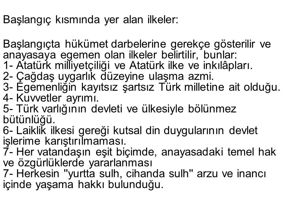 Başlangıç kısmında yer alan ilkeler: Başlangıçta hükümet darbelerine gerekçe gösterilir ve anayasaya egemen olan ilkeler belirtilir, bunlar: 1- Atatürk milliyetçiliği ve Atatürk ilke ve inkılâpları.