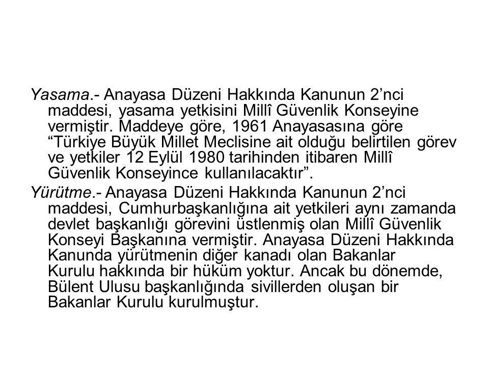 """Yasama.- Anayasa Düzeni Hakkında Kanunun 2'nci maddesi, yasama yetkisini Millî Güvenlik Konseyine vermiştir. Maddeye göre, 1961 Anayasasına göre """"Türk"""