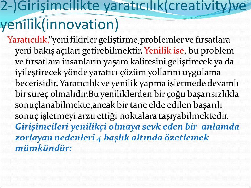 """2-)Girişimcilikte yaratıcılık(creativity)ve yenilik(innovation) Yaratıcılık,""""yeni fikirler geliştirme,problemler ve fırsatlara yeni bakış açıları geti"""