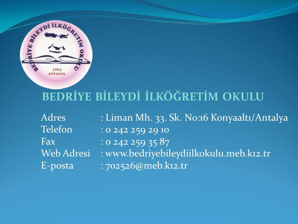 Adres: Liman Mh. 33. Sk. No:16 Konyaaltı/Antalya Telefon : 0 242 259 29 10 Fax : 0 242 259 35 87 Web Adresi: www.bedriyebileydiilkokulu.meb.k12.tr E-p
