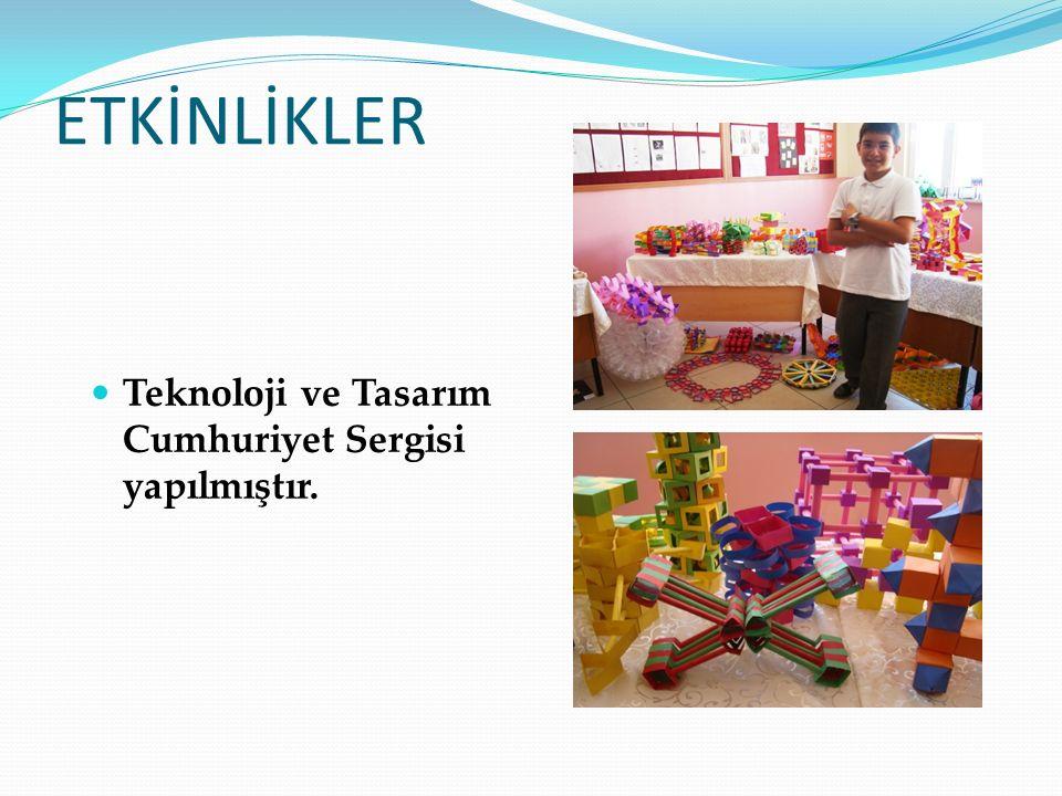 ETKİNLİKLER Teknoloji ve Tasarım Cumhuriyet Sergisi yapılmıştır.