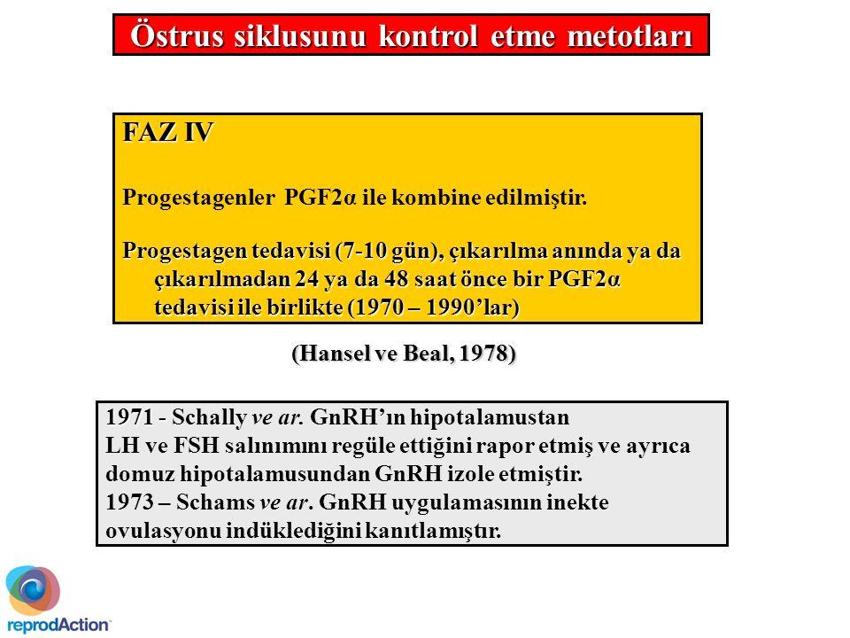 FAZ IV Progestagenler PGF2α ile kombine edilmiştir.