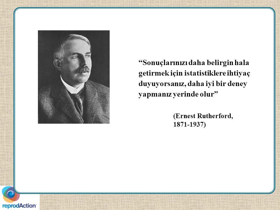 Sonuçlarınızı daha belirgin hala getirmek için istatistiklere ihtiyaç duyuyorsanız, daha iyi bir deney yapmanız yerinde olur (Ernest Rutherford, 1871-1937)