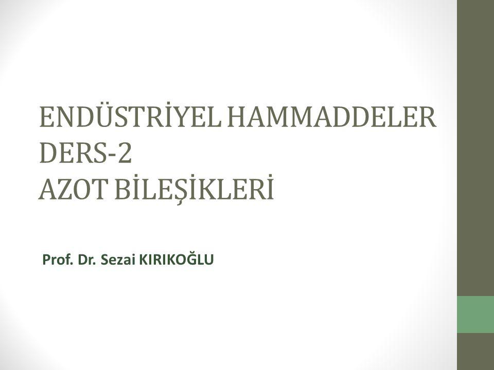 ENDÜSTRİYEL HAMMADDELER DERS-2 AZOT BİLEŞİKLERİ Prof. Dr. Sezai KIRIKOĞLU