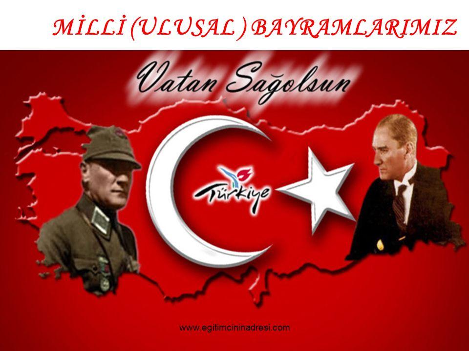 MİLLİ (ULUSAL ) BAYRAMLARIMIZ www.egitimcininadresi.com