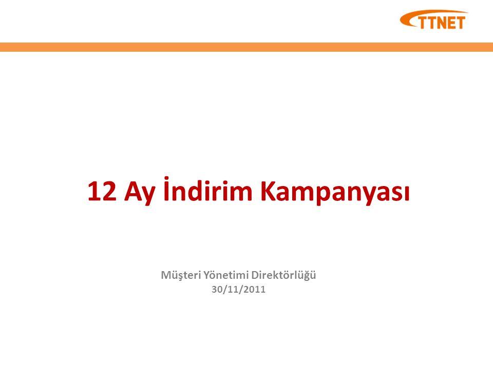 12 Ay İndirim Kampanyası Müşteri Yönetimi Direktörlüğü 30/11/2011