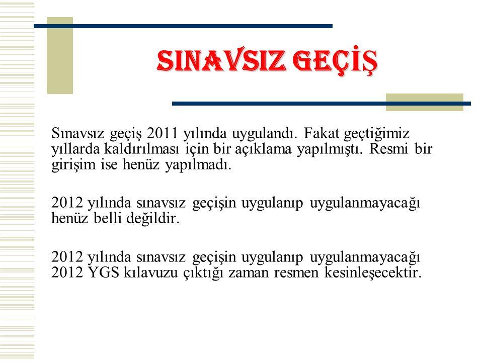 SINAVSIZ GEÇ İŞ Sınavsız geçiş 2011 yılında uygulandı.