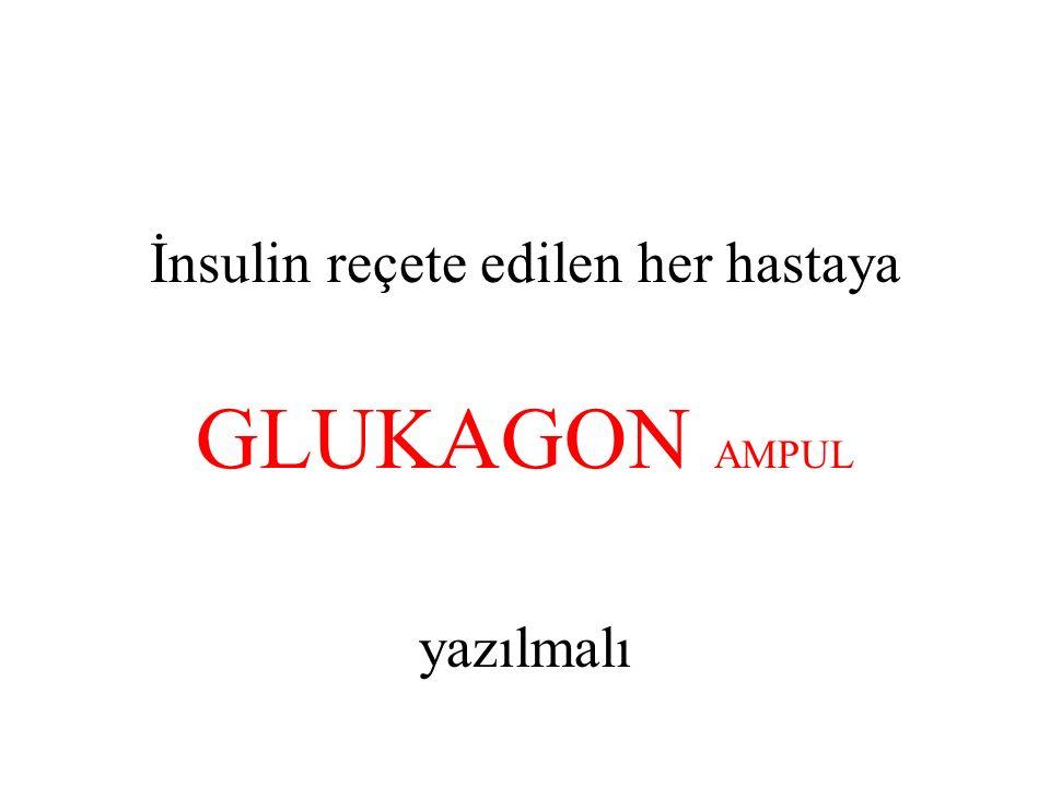İnsulin reçete edilen her hastaya GLUKAGON AMPUL yazılmalı