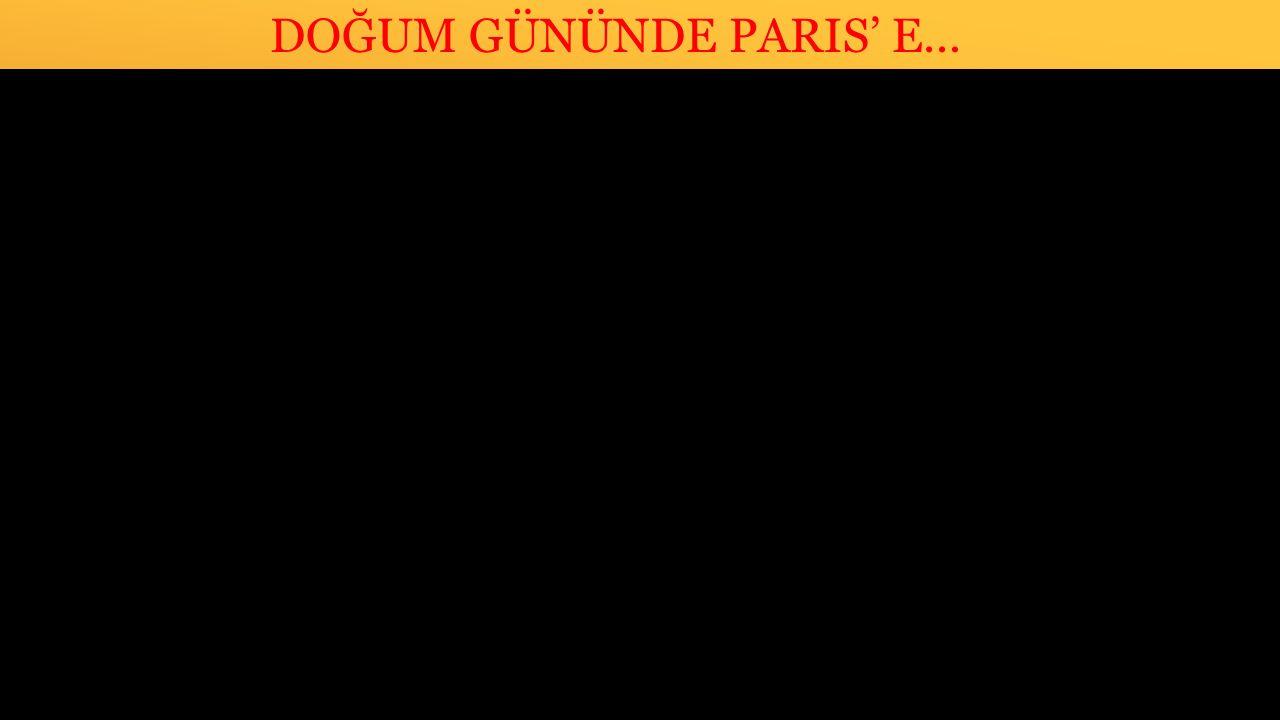 DOĞUM GÜNÜNDE PARIS' E…