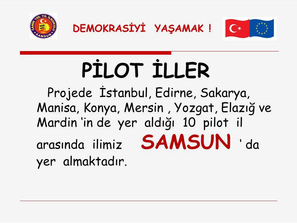 PİLOT İLLER Projede İstanbul, Edirne, Sakarya, Manisa, Konya, Mersin, Yozgat, Elazığ ve Mardin 'in de yer aldığı 10 pilot il arasında ilimiz SAMSUN '