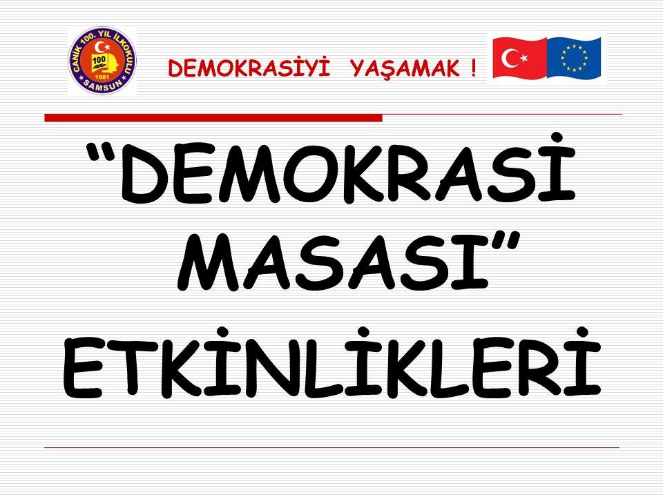 """""""DEMOKRASİ MASASI"""" ETKİNLİKLERİ DEMOKRASİYİ YAŞAMAK !"""