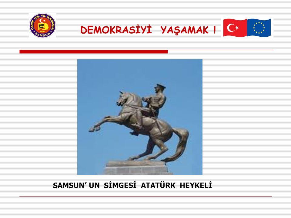 SAMSUN' UN SİMGESİ ATATÜRK HEYKELİ DEMOKRASİYİ YAŞAMAK !