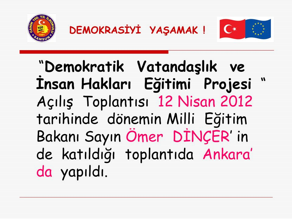 """""""Demokratik Vatandaşlık ve İnsan Hakları Eğitimi Projesi """" Açılış Toplantısı 12 Nisan 2012 tarihinde dönemin Milli Eğitim Bakanı Sayın Ömer DİNÇER' in"""
