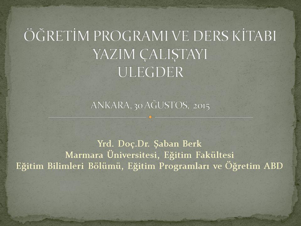 Yrd. Doç.Dr. Şaban Berk Marmara Üniversitesi, Eğitim Fakültesi Eğitim Bilimleri Bölümü, Eğitim Programları ve Öğretim ABD