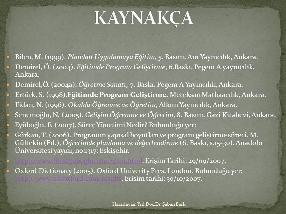 Bilen, M. (1999). Plandan Uygulamaya Eğitim, 5. Basım, Anı Yayıncılık, Ankara. Demirel, Ö. (2004). Eğitimde Program Geliştirme, 6.Baskı, Pegem A yayın