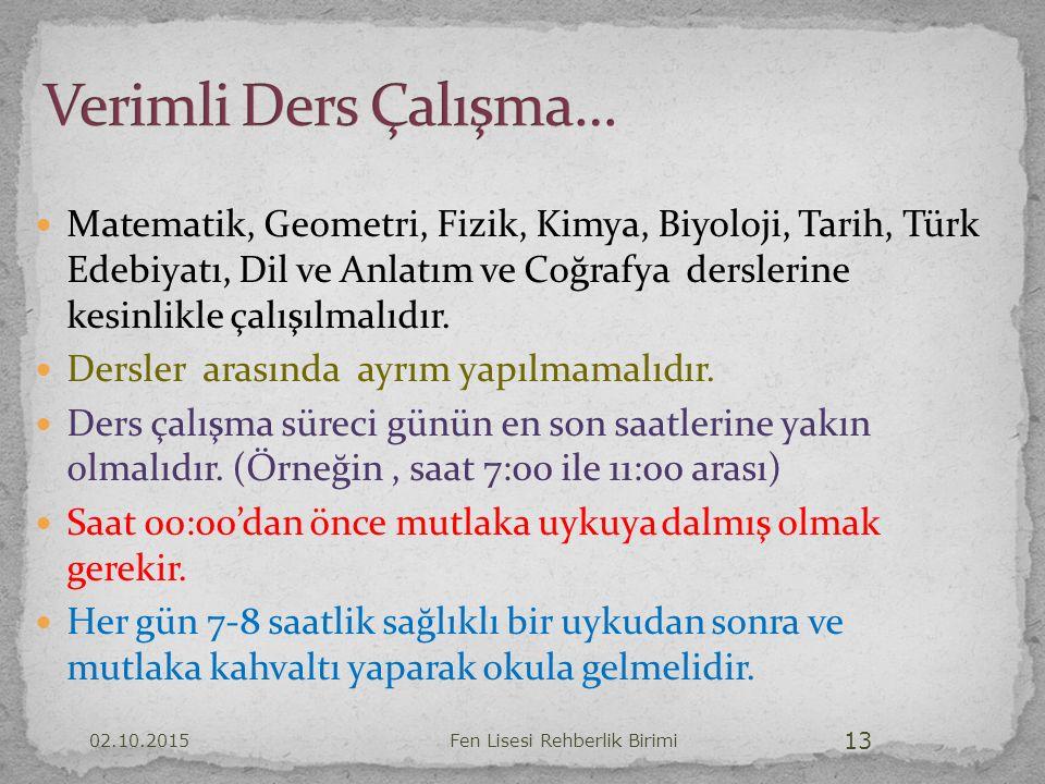Matematik, Geometri, Fizik, Kimya, Biyoloji, Tarih, Türk Edebiyatı, Dil ve Anlatım ve Coğrafya derslerine kesinlikle çalışılmalıdır. Dersler arasında