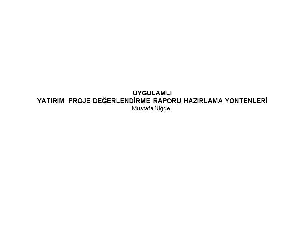 UYGULAMLI YATIRIM PROJE DEĞERLENDİRME RAPORU HAZIRLAMA YÖNTENLERİ Mustafa Niğdeli