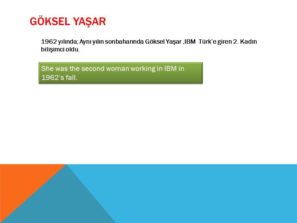 AYLA TAŞPINAR 1962'nin baharında IBM'ye giren ilk Türk kadın oldu.