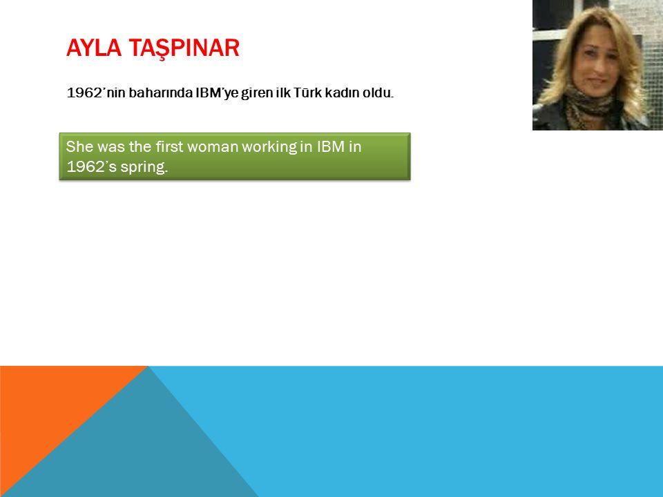AYLA TAŞPINAR 1962'nin baharında IBM'ye giren ilk Türk kadın oldu. She was the first woman working in IBM in 1962's spring.