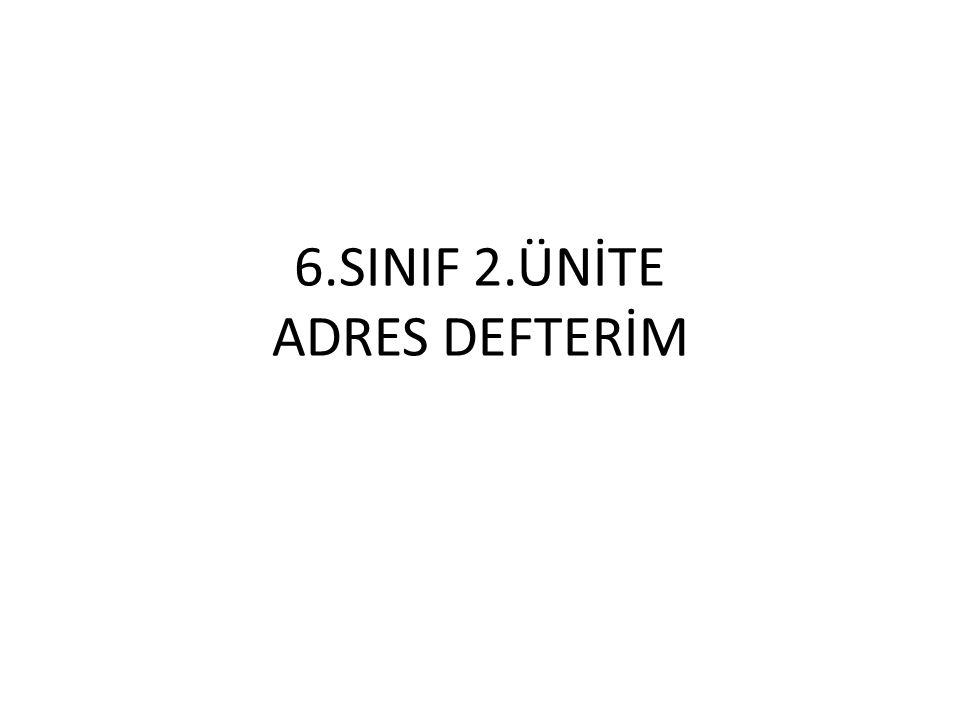 6.SINIF 2.ÜNİTE ADRES DEFTERİM