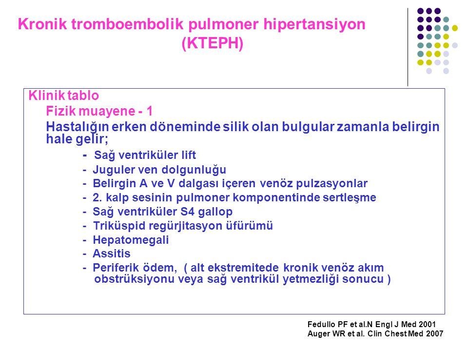 Kronik tromboembolik pulmoner hipertansiyon (KTEPH) Klinik tablo Fizik muayene - 1 Hastalığın erken döneminde silik olan bulgular zamanla belirgin hal